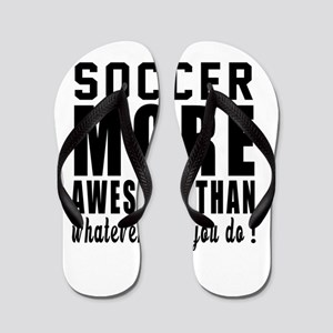 Soccer More Awesome Designs Flip Flops