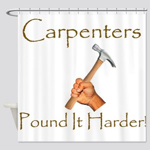 Carpenter Humor Shower Curtain