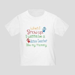 Dance Teacher Like Mommy Toddler T-Shirt