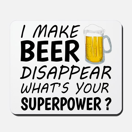 I Make Beer Disappear Mousepad