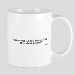 """""""Leadership Is Not About Titles..."""" Mugs"""
