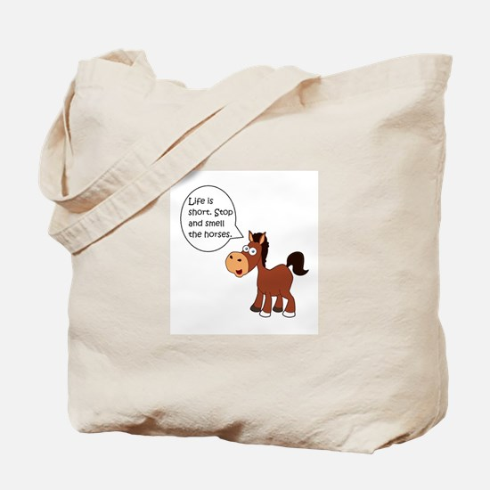 Life is short. Stop and smell the horses Tote Bag