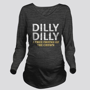 Dilly Dilly A True f Long Sleeve Maternity T-Shirt