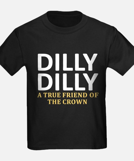 Dilly Dilly A True friend of the T