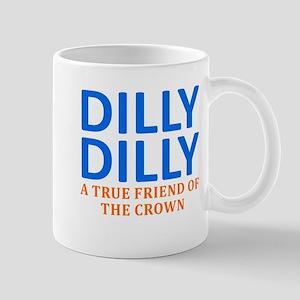 Dilly Dilly A True friend of the 11 oz Ceramic Mug