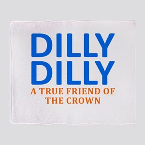Dilly Dilly A True friend of the cro Throw Blanket