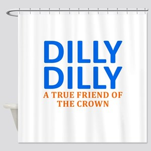 Dilly Dilly A True friend of the cr Shower Curtain