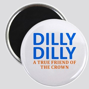 Dilly Dilly A True friend of the crown Magnet