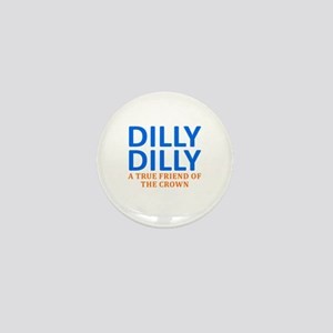 Dilly Dilly A True friend of the crown Mini Button