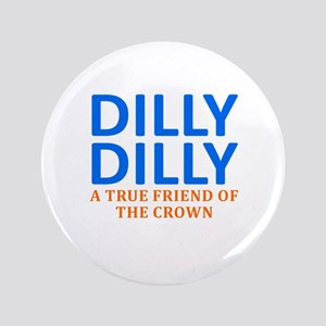 "Dilly Dilly A True friend of the crown 3.5"" Button"