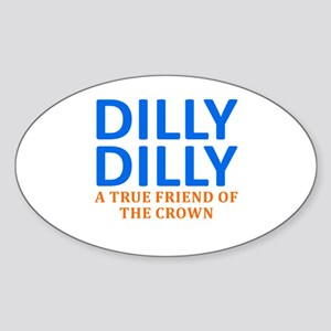 Dilly Dilly A True friend of the cr Sticker (Oval)