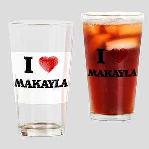 I Love Makayla Drinking Glass