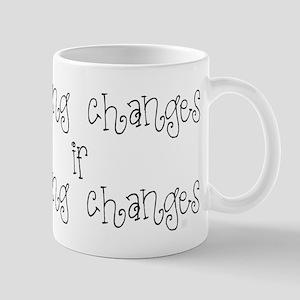Nothing Changes if Nothing Changes Word Mug Mugs