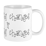 Nothing Changes if Nothing Changes Word Mug Mugs