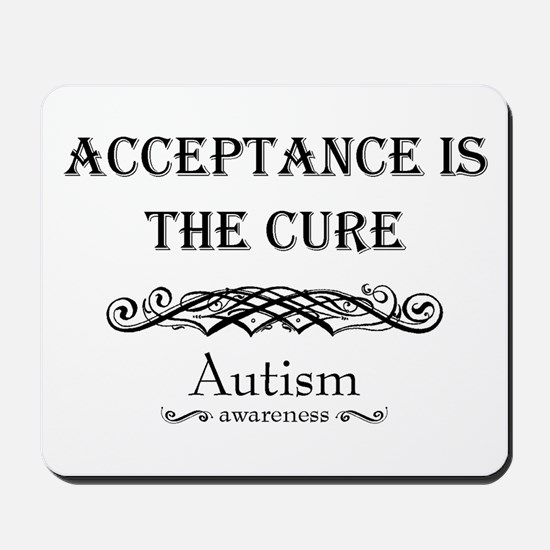 Autism ~ Acceptance is the cure Mousepad