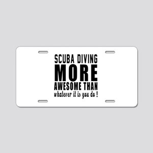 Scuba Diving More Awesome D Aluminum License Plate
