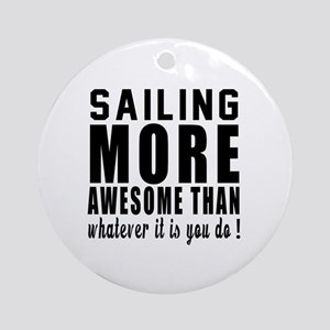 Sailing More Awesome Designs Round Ornament