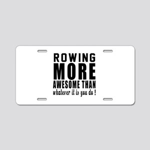 Rowing More Awesome Designs Aluminum License Plate