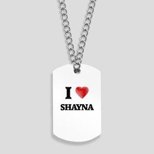 I Love Shayna Dog Tags