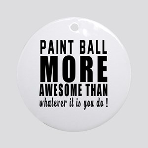 Paint Ball More Awesome Designs Round Ornament