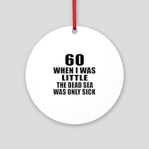 60 When I Was Little Birthday Round Ornament