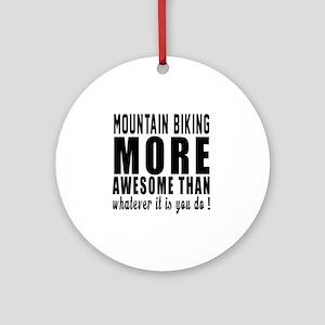 Mountain Biking More Awesome Design Round Ornament