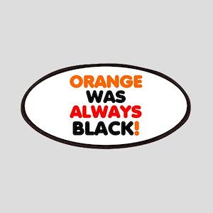 ORANGE WAS ALWAYS BLACK! Patch