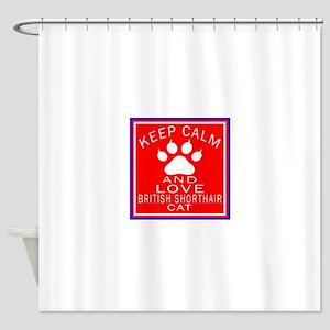 Keep Calm And British Shorthair Cat Shower Curtain