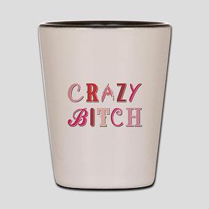 CRAZY BITCH Shot Glass