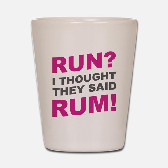 Funny I thought they said rum Shot Glass