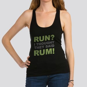 Run? I thought they said Rum! Racerback Tank Top