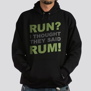 Run? I thought they said Rum! Hoodie (dark)