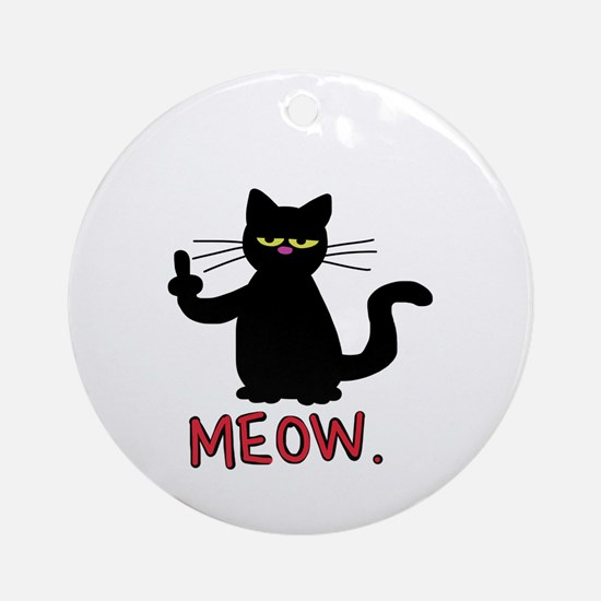 meow fuck you cat Round Ornament