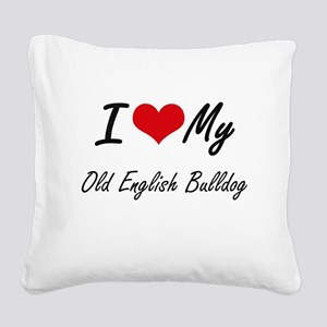 I love my Old English Bulldog Square Canvas Pillow