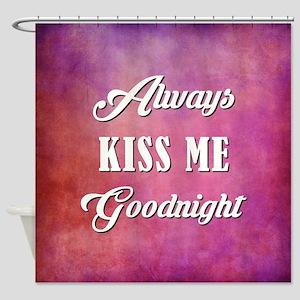 ALWAYS KISS ME... Shower Curtain