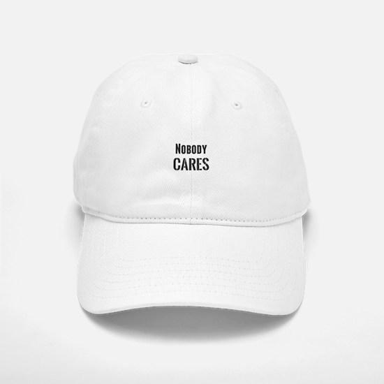 Nobody Cares Baseball Baseball Cap