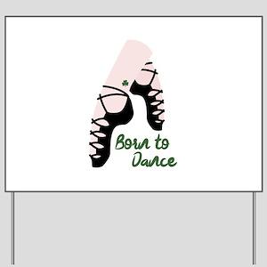 Born To Dance Yard Sign
