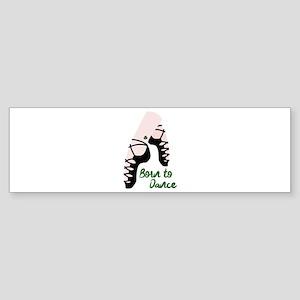 Born To Dance Bumper Sticker