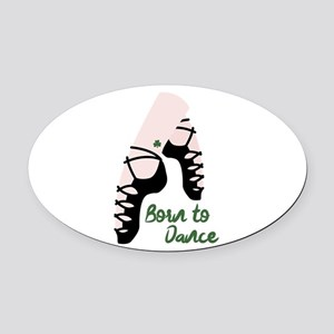 Born To Dance Oval Car Magnet