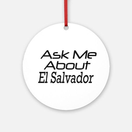 Ask Me About El Salvador Ornament (Round)