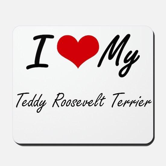 I love my Teddy Roosevelt Terrier Mousepad