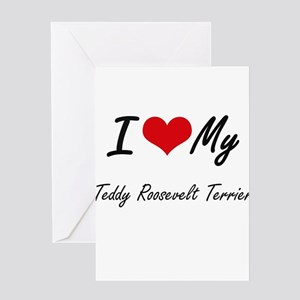 I love my Teddy Roosevelt Terrier Greeting Cards