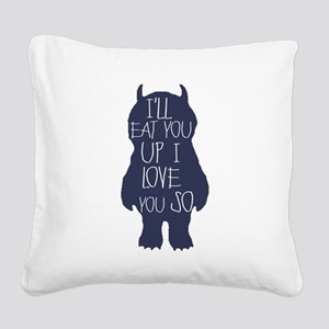 I'll eat you up I love you so Square Canvas Pillow