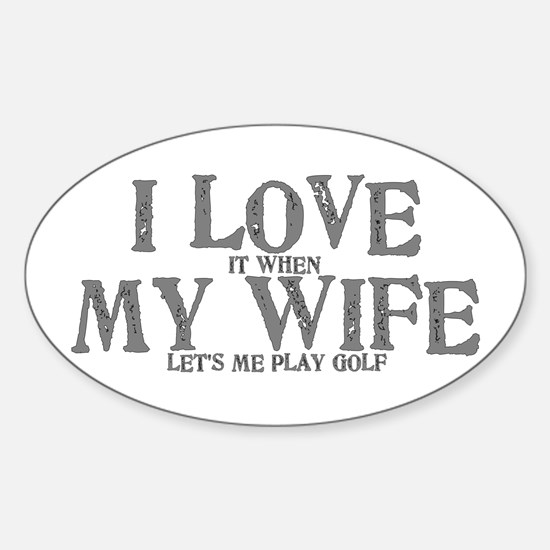 I love it when my wife let's me play golf Decal