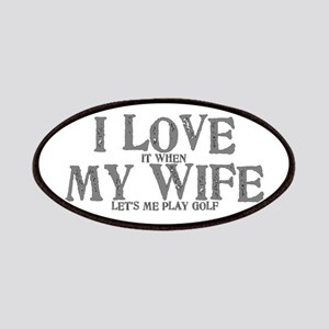I love it when my wife let's me play golf Patch