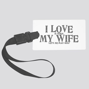 I love it when my wife let's me Large Luggage Tag