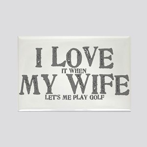 I love it when my wife let's me play golf Magnets