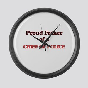 Proud Father of a Chief Of Police Large Wall Clock