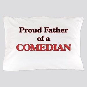 Proud Father of a Comedian Pillow Case