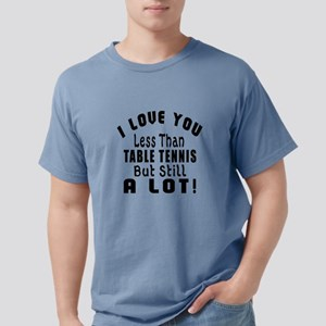 I Love You Less Than Table Tennis T-Shirt